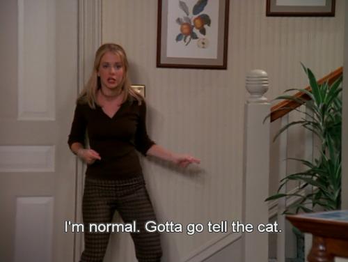 Sabrina says she's normal, so she's gotta go tell the cat.