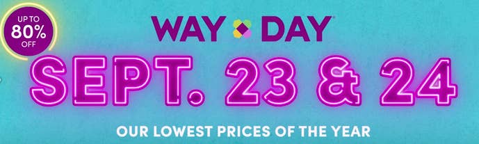 """Text that says """"Way Day Sept. 23 & 24"""" Our Lowest Prices Of The Year and Up to 80% off"""" in purple neon color"""