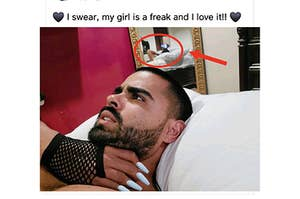 """A man lying in bed with a hand on his throat with the caption """"my girl is a freak and I love it"""" but in the mirror you can see it's his own hand"""