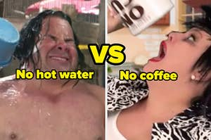 """A guy looking uncomfortable in the shower, labeled """"not hot water"""" on the left and a woman drinking out of a cup, labeled """"no coffee"""" on the right"""