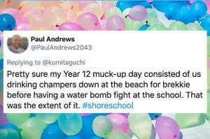 A tweet about muck-up day involving chamers on the beach and water bomb fight, on the background of multiple water balloons