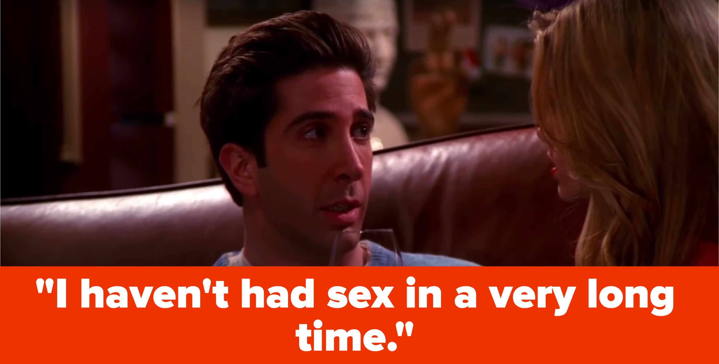 """Ross tells his angry cousin, """"I haven't had sex in a very long time"""""""