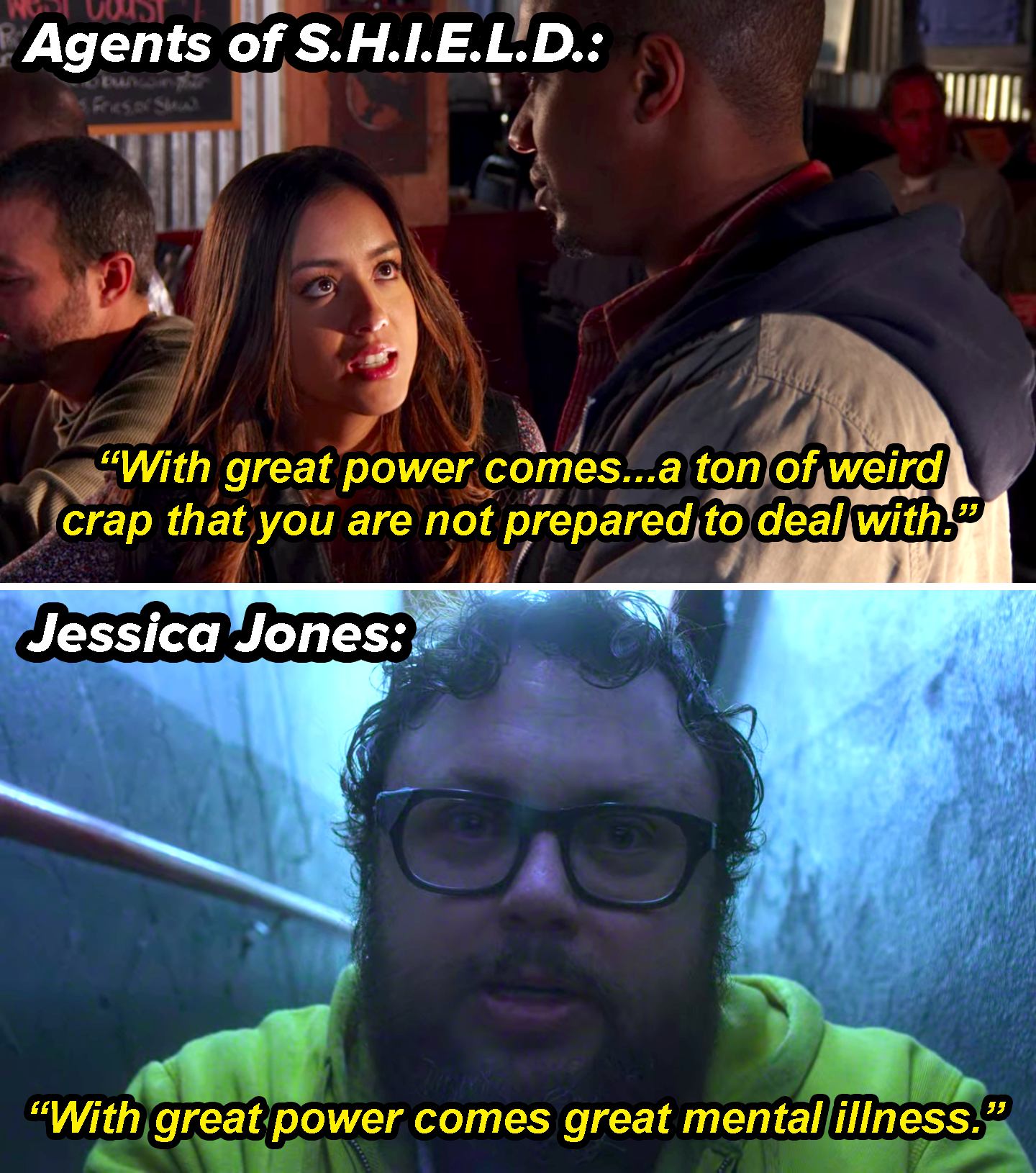 """With great power comes a ton of weird crap that you are not prepared to deal with,"" from Agents of Shield and ""With great power comes great mental illness,"" from Jessica Jones"