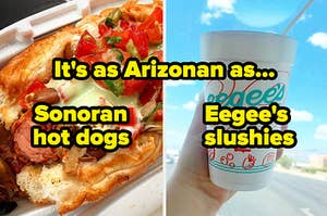 "A Sonoran hot dog and an Eegee's slushie and text that reads, ""It's as Arizonan as..."""