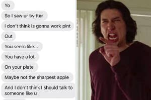 "Text of guy breaking up with girl because he saw her Twitter / Adam Driver yelling in ""Marriage Story"""
