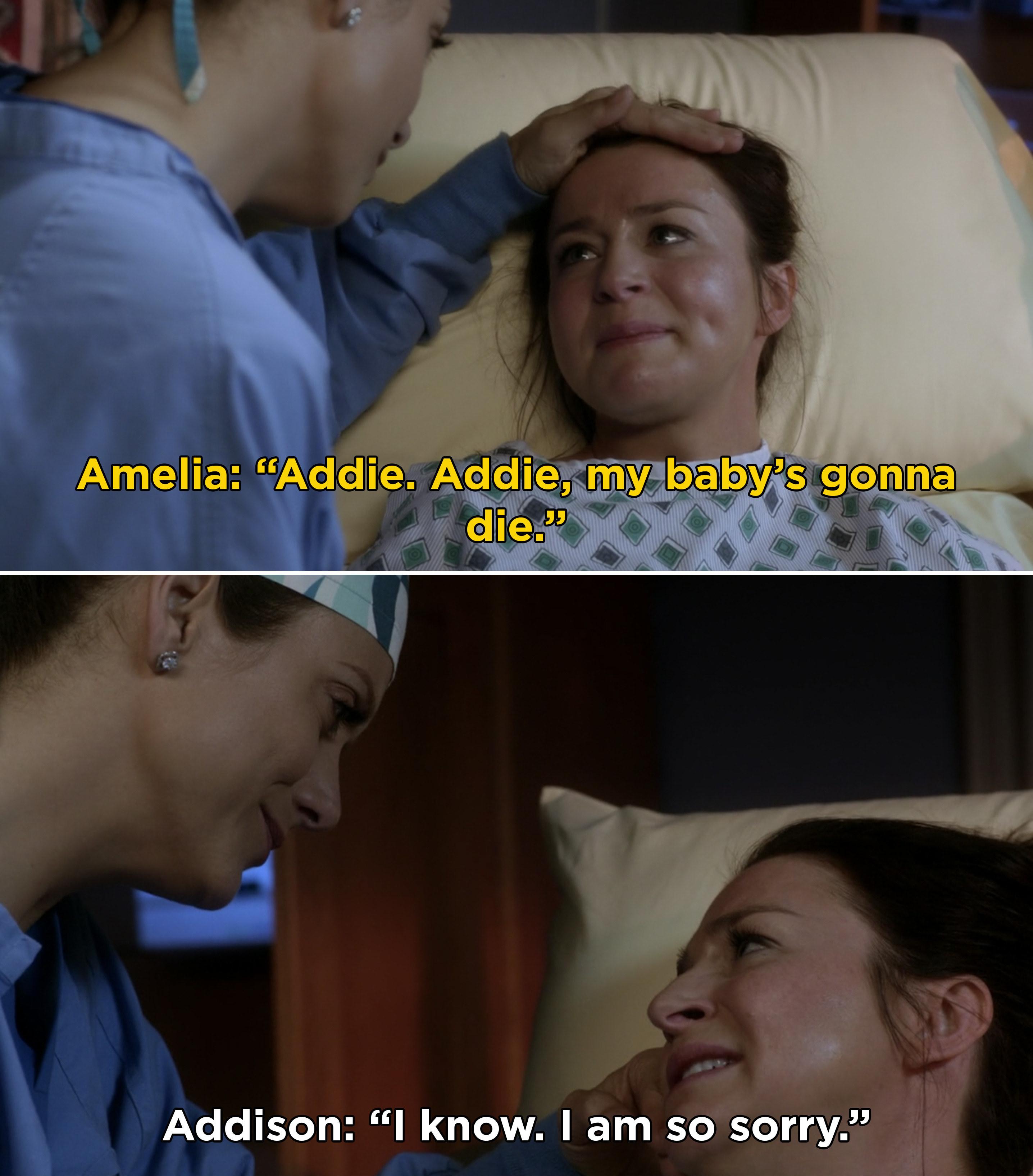 """Amelia telling Addison, """"Addie. Addie, my baby's gonna die"""""""