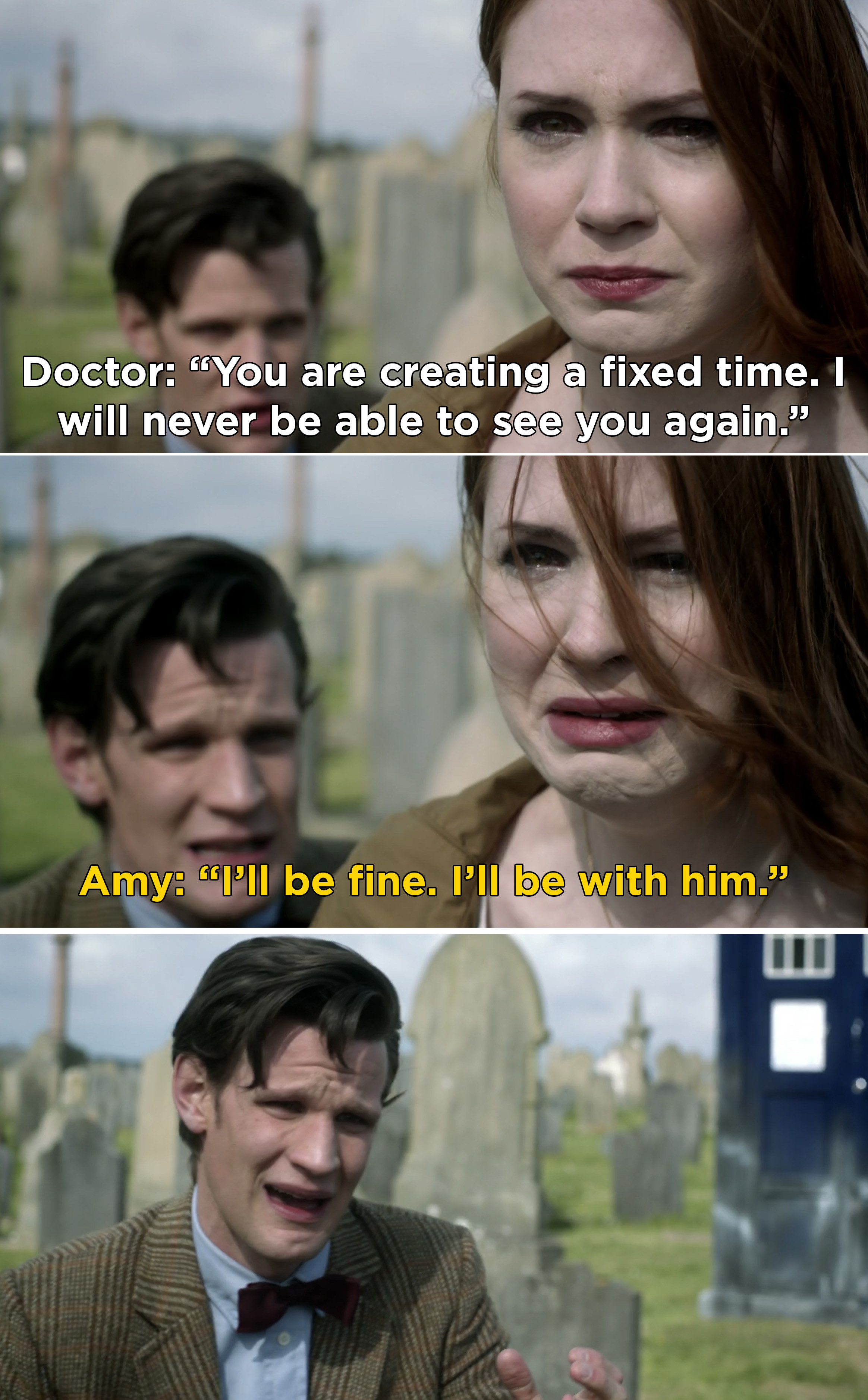 The Doctor pleading with Amy to stay, but Amy saying she'll be fine