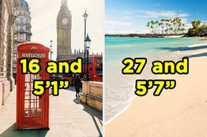 """On the left, a telephone booth in front of Big Ben in London labeled """"16 and 5'1"""","""" and on the right, a beach in Hawaii labeled """"27 and 5'7"""""""""""