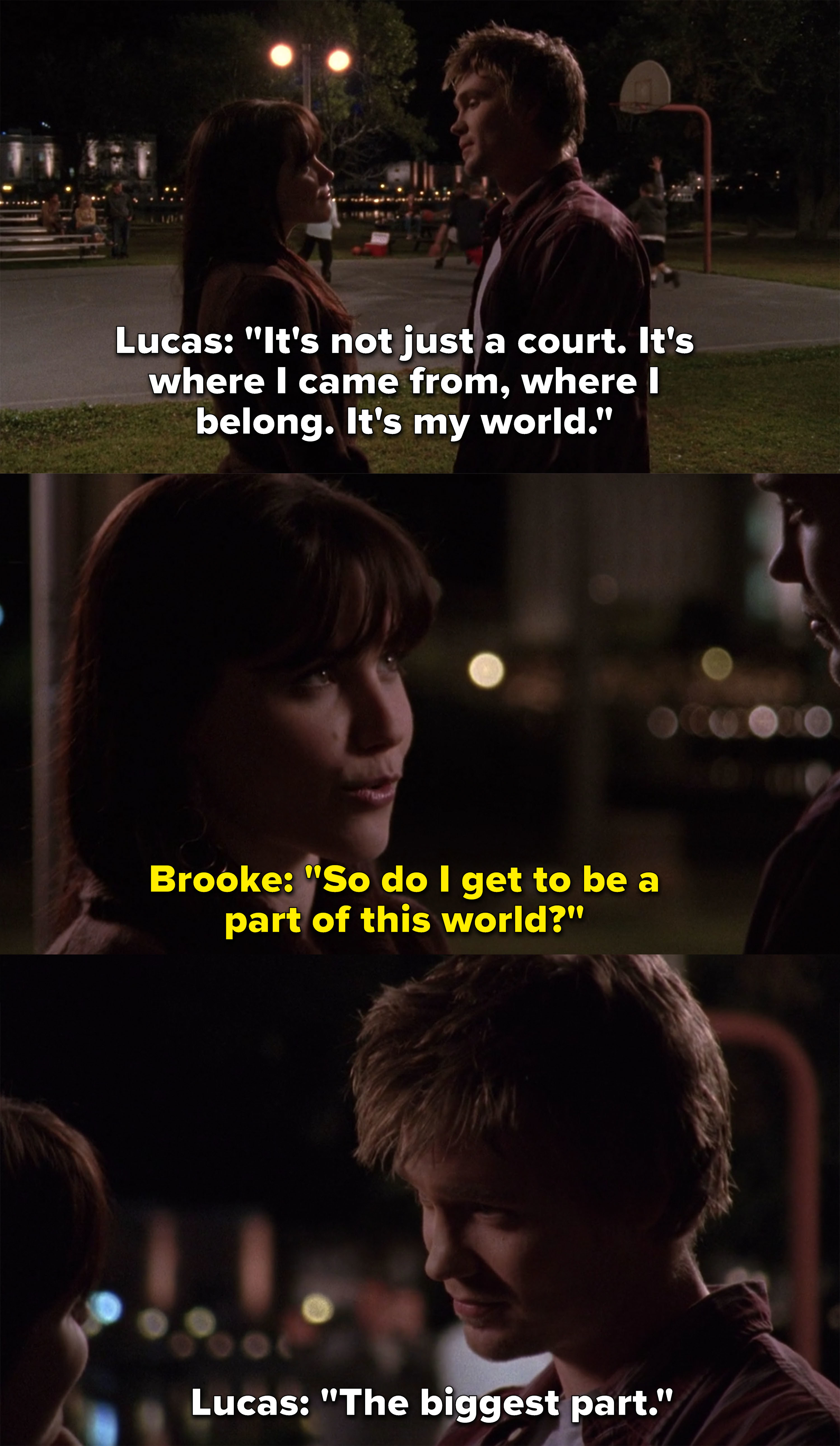 "Lucas says the court is his world, Brooke asks if she gets to be a part of this world, Lucas replies, ""The biggest part"""