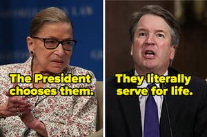 "Rutth Bader Ginsberg with the text, ""The president chooses them"" and Brett Kavanaugh with the text ""They literally serve for life"""