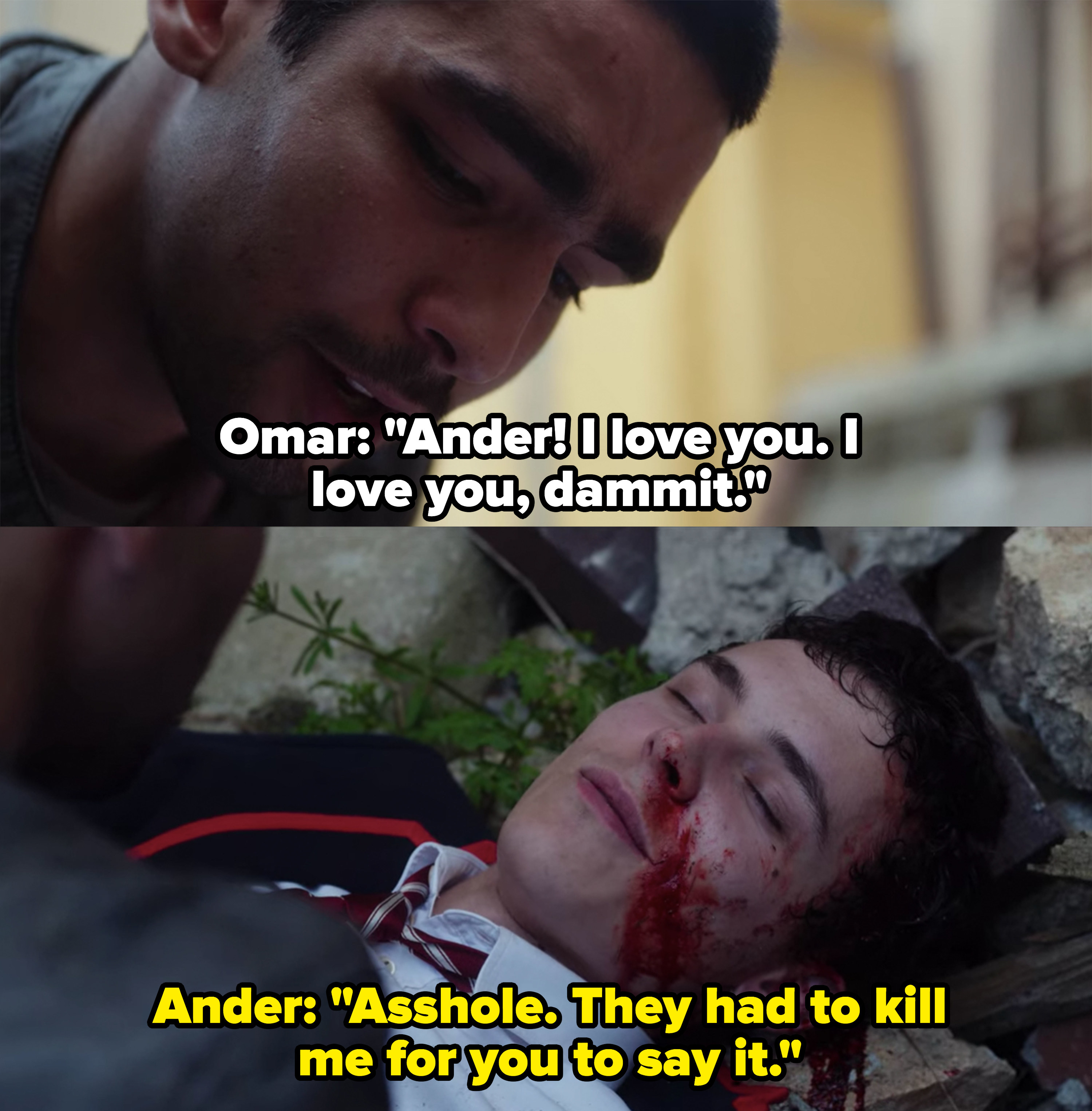 "Omar: ""I love you, dammit,"" Ander: ""Asshole, they had to kill me for you to say it"""