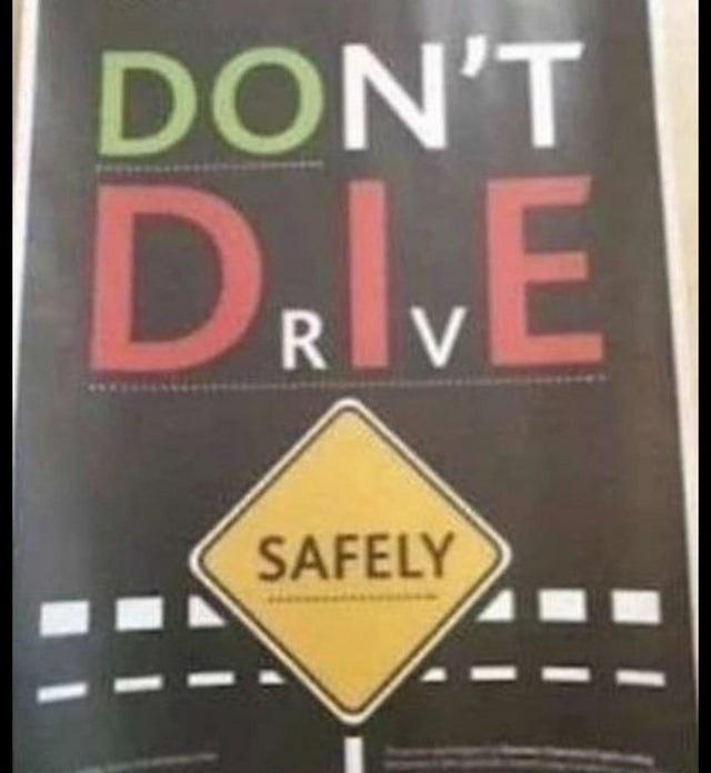 a sign that strangely reads don't drive safely