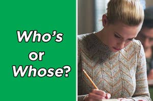 """Text that says """"Who's or Whose?"""" and Betty from """"Riverdale"""" taking a test"""