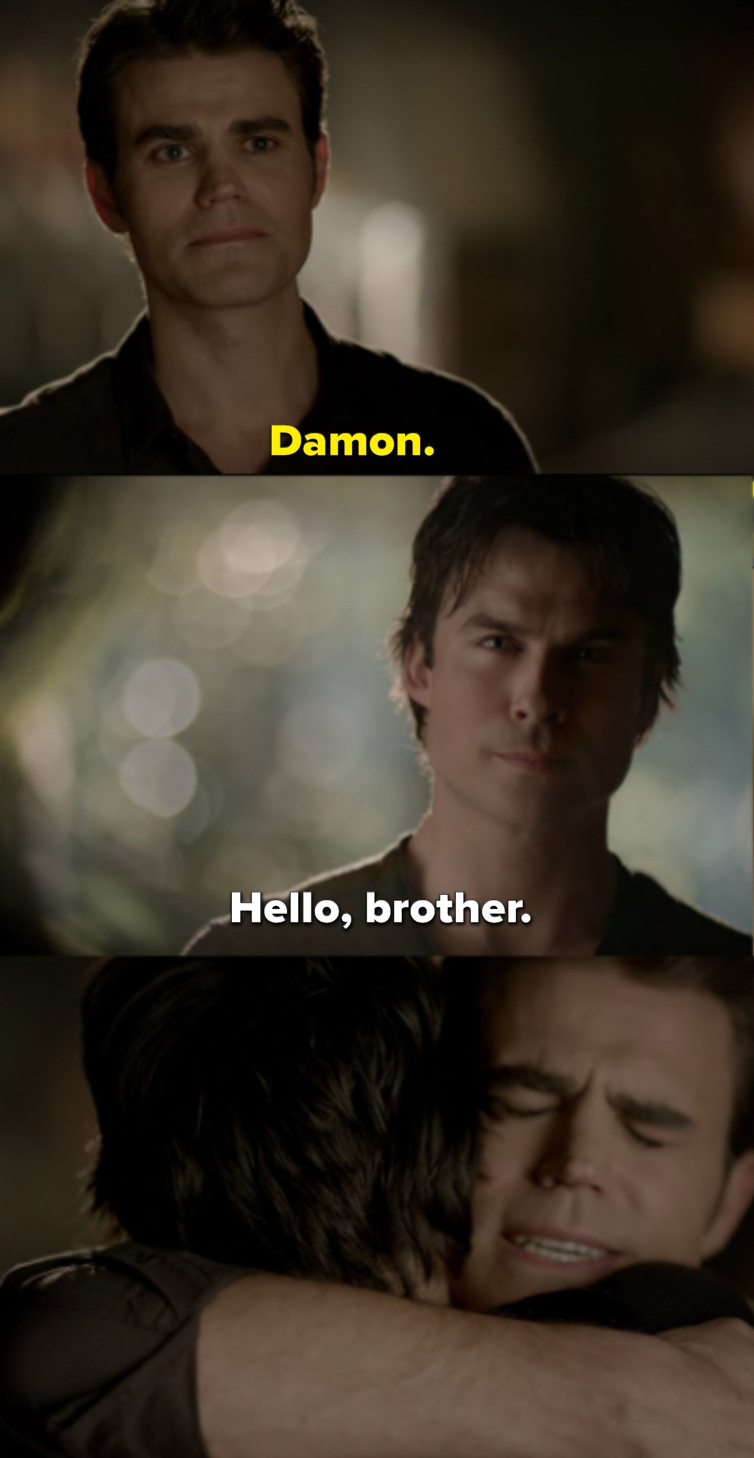 "Stefan opens the door of the Salvatore mansion to see Damon, who says ""Hello, brother."" Then they hug"