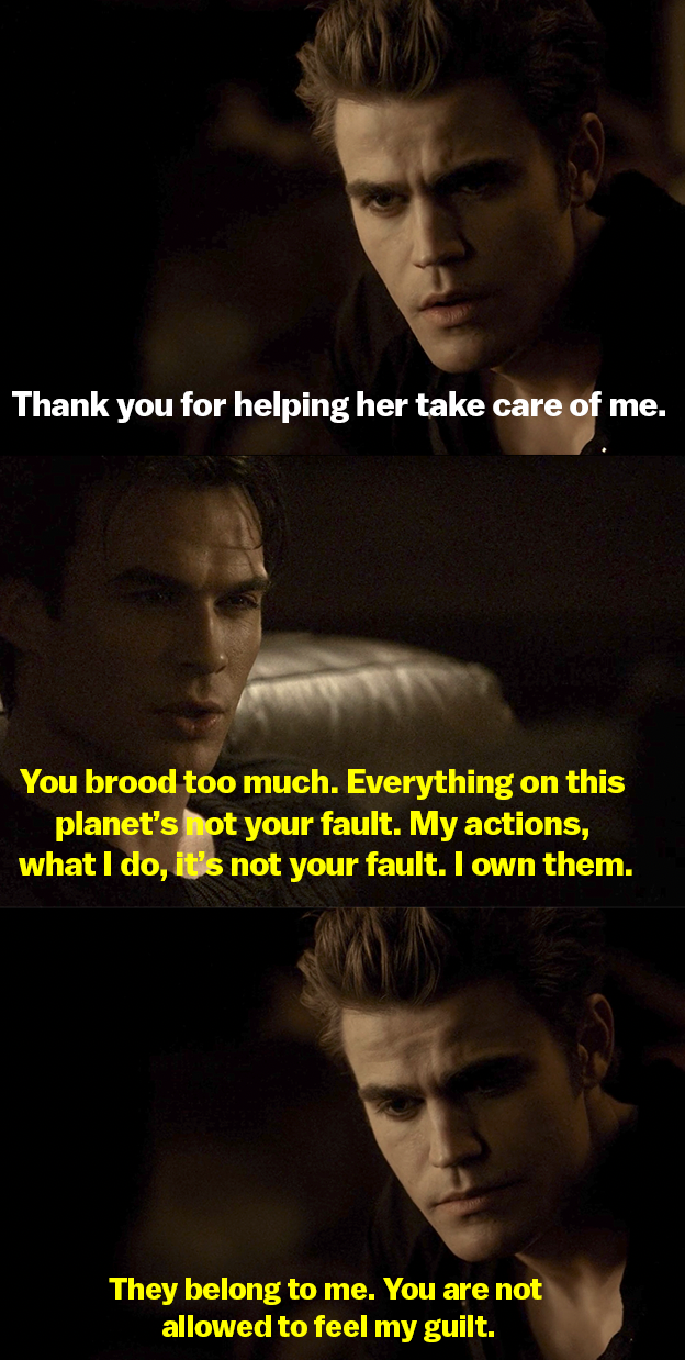 Stefan thanks Damon for helping Elena take care of him, and Damon says Stefan broods too much and the bad things he does aren't Stefan's fault