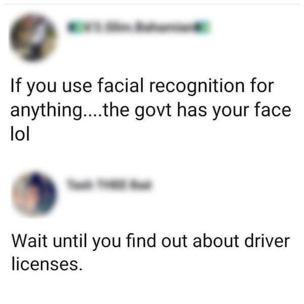 """A tweet saying the government has your face if you use facial recognition and a reply saying """"wait until you find out about driver licenses"""""""