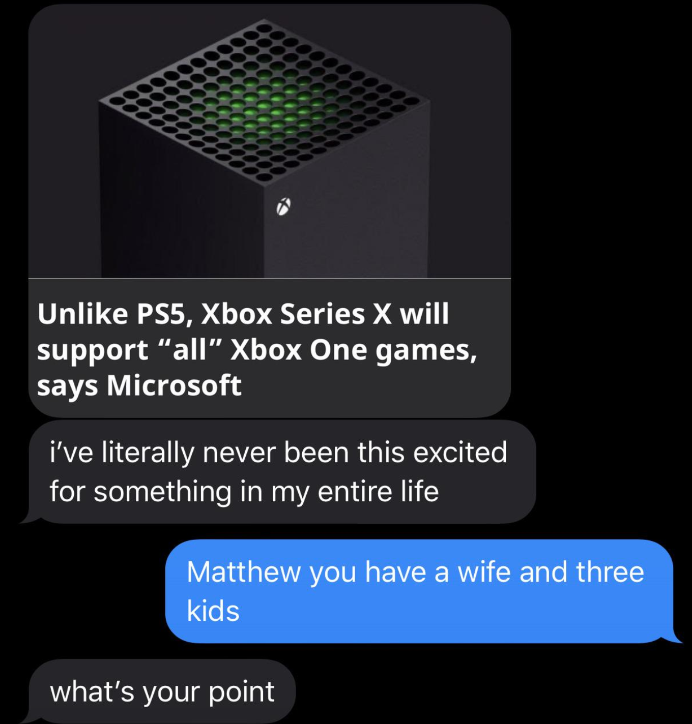"""A link to an article about a new Xbox with a text saying, """"I've literally never been this excited for something in my entire life"""" and a reply saying """"Matthew you have a wife and three kids"""""""