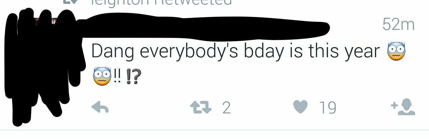 """A tweet saying """"Dang everybody's birthday is this year"""""""