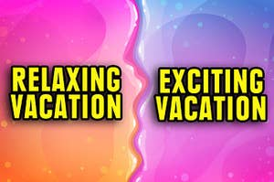 Would you want a relaxing vacation or an exciting vacation?
