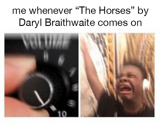 """A meme showing a hand turning up the volume gauge and someone screaming while wearing headphones; the caption reads, """"me whenever 'The Horses' by Daryl Braithwaite comes on"""""""