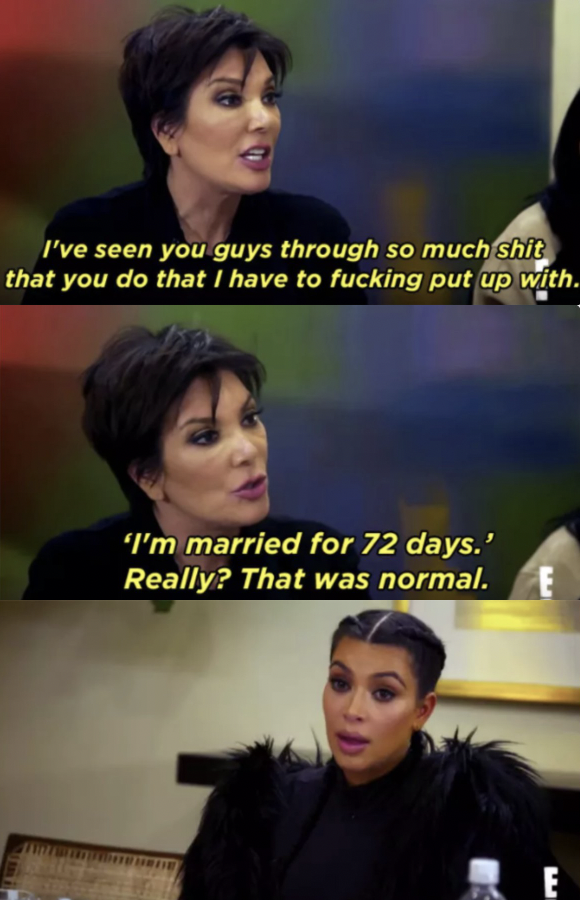 """Kris tells Kim, """"I've seen you guys through so much shit that you do that I have to fucking put up with. 'I'm married for 72 days.' Really? That was normal?"""""""