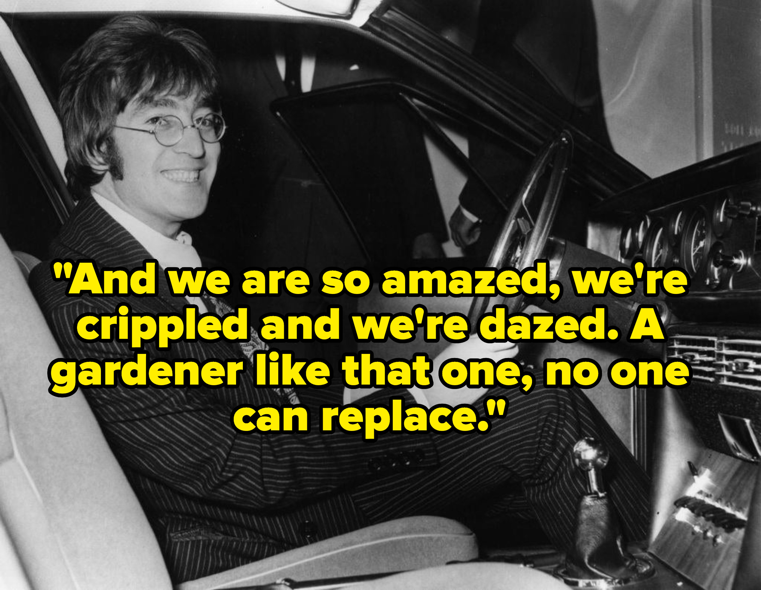 """John Lennon smiling in his car, captioned with the lyric, """"And we are so amazed, we're crippled and we're dazed. A gardener like that one, no one can replace."""""""