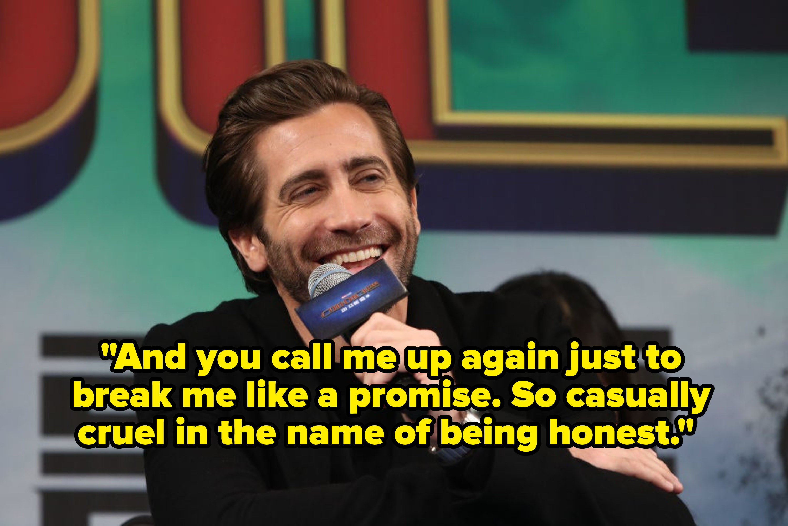 """Jake Gyllenhaal smiling, captioned with the lyric """"And you call me up again just to break me like a promise. So casually cruel in the name of being honest."""""""