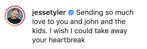 """""""Sending so much love to you and John and the kids. I wish I could take away your heartbreak"""""""