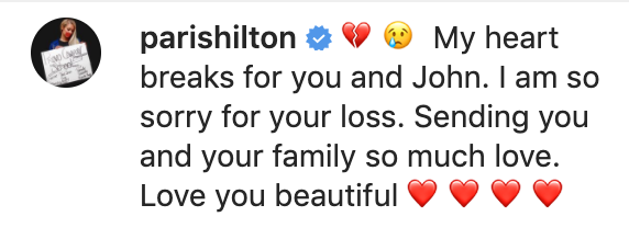 """""""My heart breaks for you and John. I am so sorry for your loss. Sending you and your family so much love. Love you beautiful"""""""