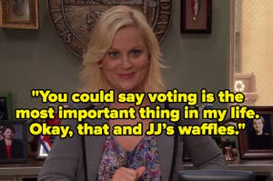 Leslie Knope grinning and the quote: you could say voting is the most important thing in my life. Okay, that and JJ's waffles.
