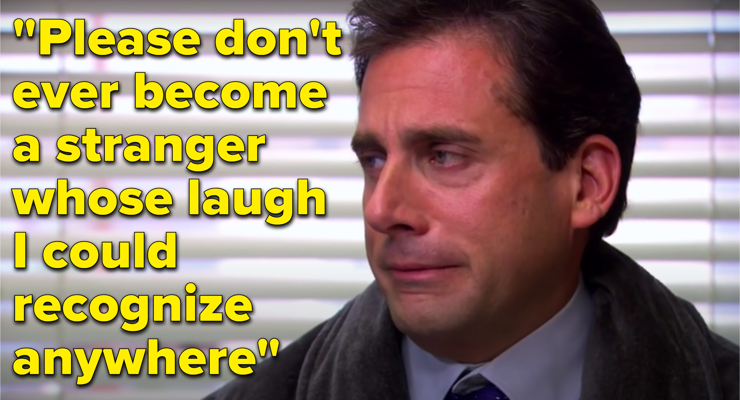 "Michael Scott from The Office crying next to the lyrics, ""Please don't ever become a stranger whose laugh I could recognize anywhere"""