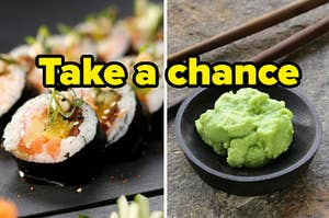 """A sushi roll is on the left with a bowl of wasabi on the right labeled, """"Take a chance"""""""