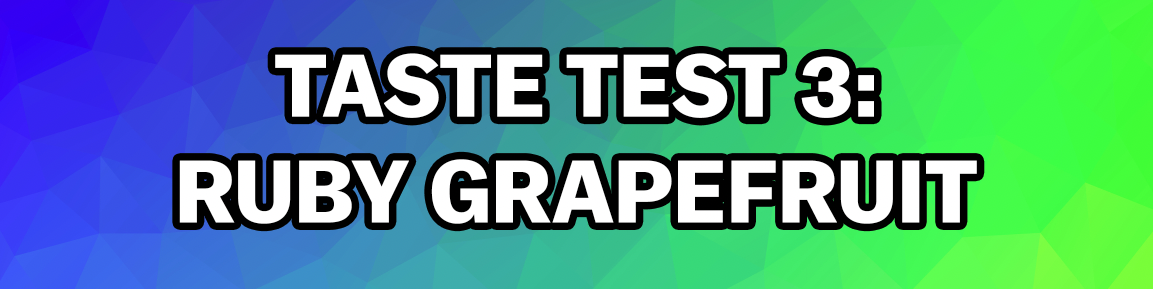 "A blue-green gradient background; it's captioned ""Taste Test 3: Ruby Grapefruit"""