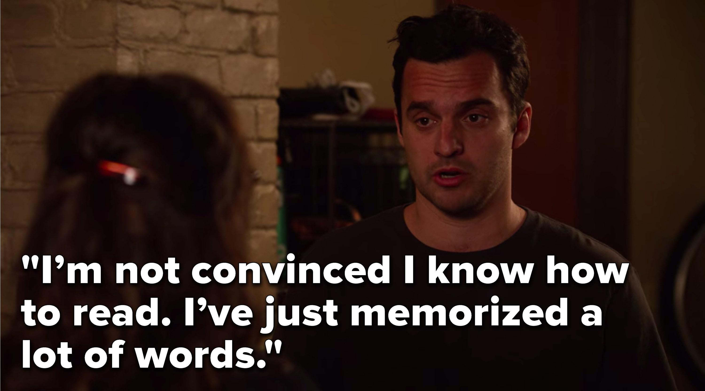 """Nick says, """"I'm not convinced I know how to read, I've just memorized a lot of words"""""""