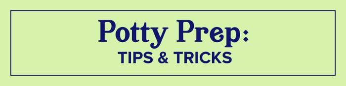 Potty Prep: Tips & Tricks