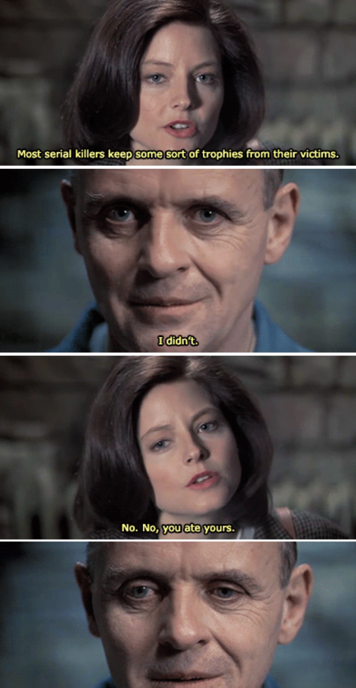 Clarice insulting Hannibal that most serial killers collect things from the people they kill, but instead, he ate them
