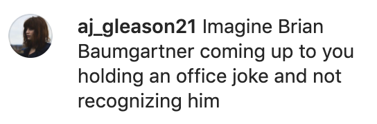 The person wrote: Imagine Brian Baumgartner coming up to you holding an The Office joke and not recognizing him