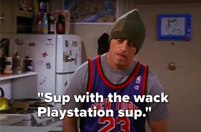 """Joey from """"Friends"""" saying, """"Sup with the wack Playstation sup"""""""
