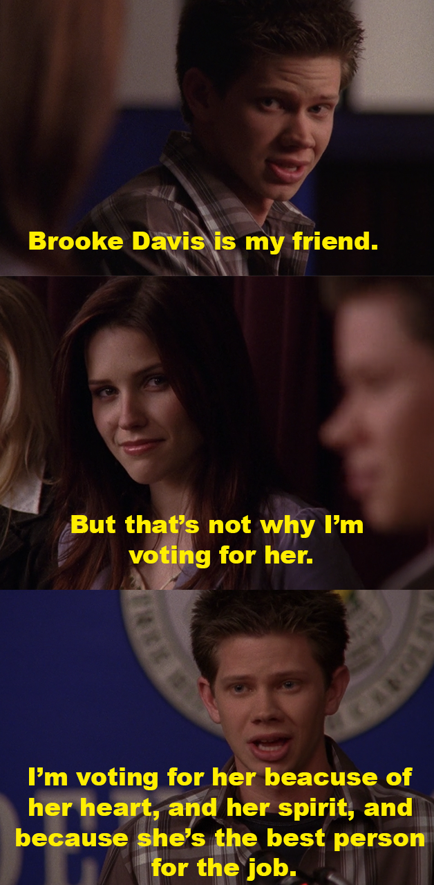 """Mouth: """"Brooke Davis is my friend but that's not why I'm voting for her, I'm voting for her because of heart and her spirit and because she's the best person for the job"""""""