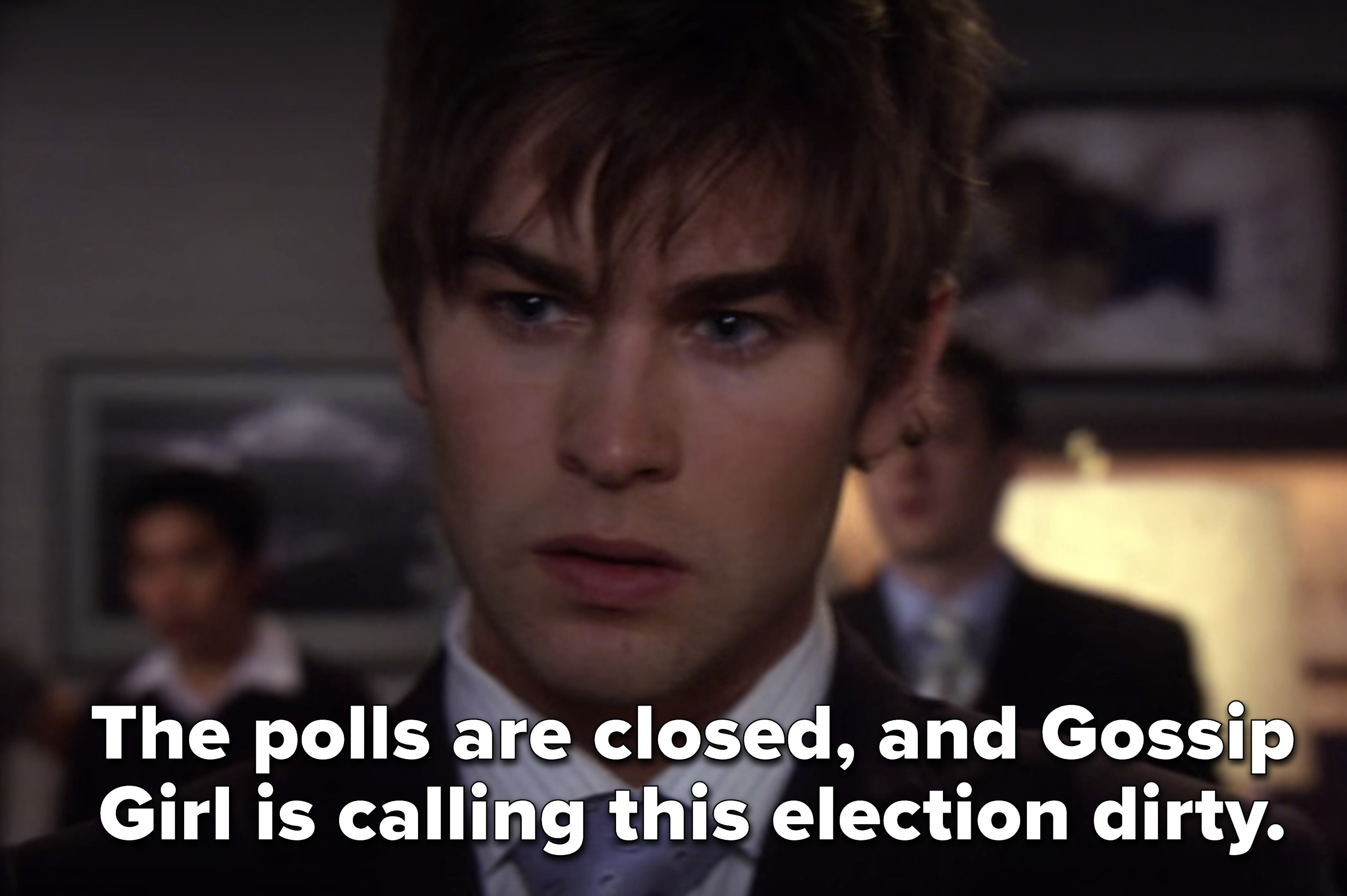 Gossip Girl says the polls are closed, and the election is dirty, as Nate looks upset