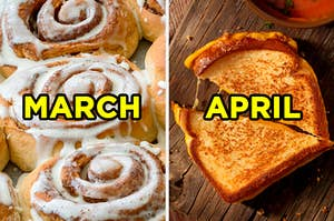 "On the left, a tray of cinnamon rolls labeled ""March,"" and on the right, a grilled cheese sandwich cut in half diagonally labeled ""April"""