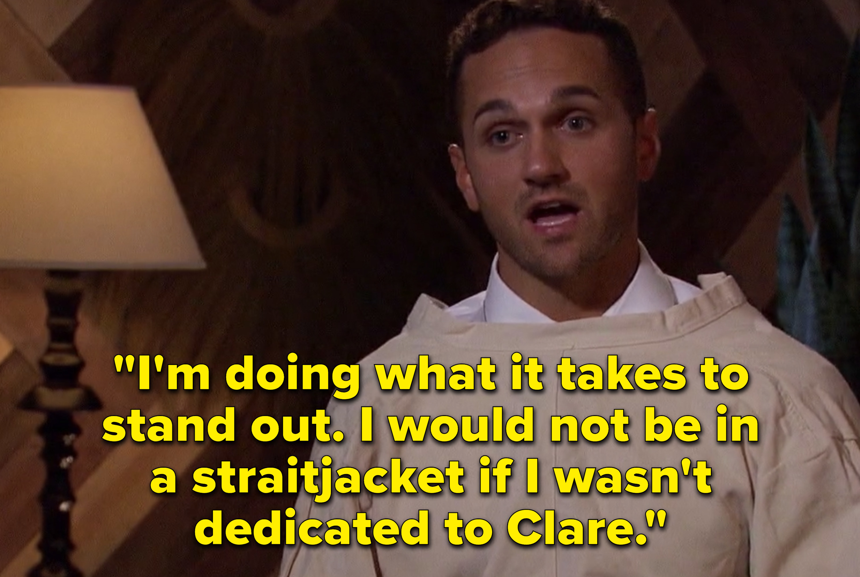 """Jay saying, """"I'm doing what it takes to stand out. I would not be in a straitjacket if I wasn't dedicated to Clare."""""""