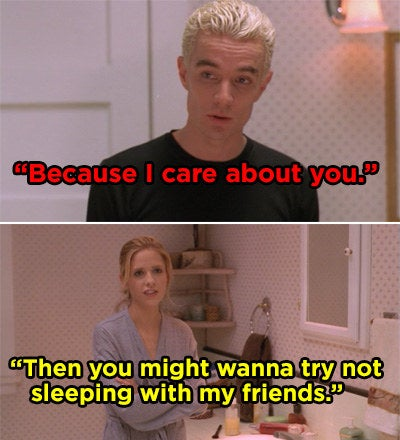 Spike saying he cares about Buffy and her replying that he shouldn't have slept with her friend