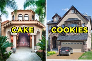"""On the left, a house with grand double doors and palm trees out front labeled """"cake,"""" and on the right, a suburban brick home with a car parked in the driveway labeled """"cookies"""""""