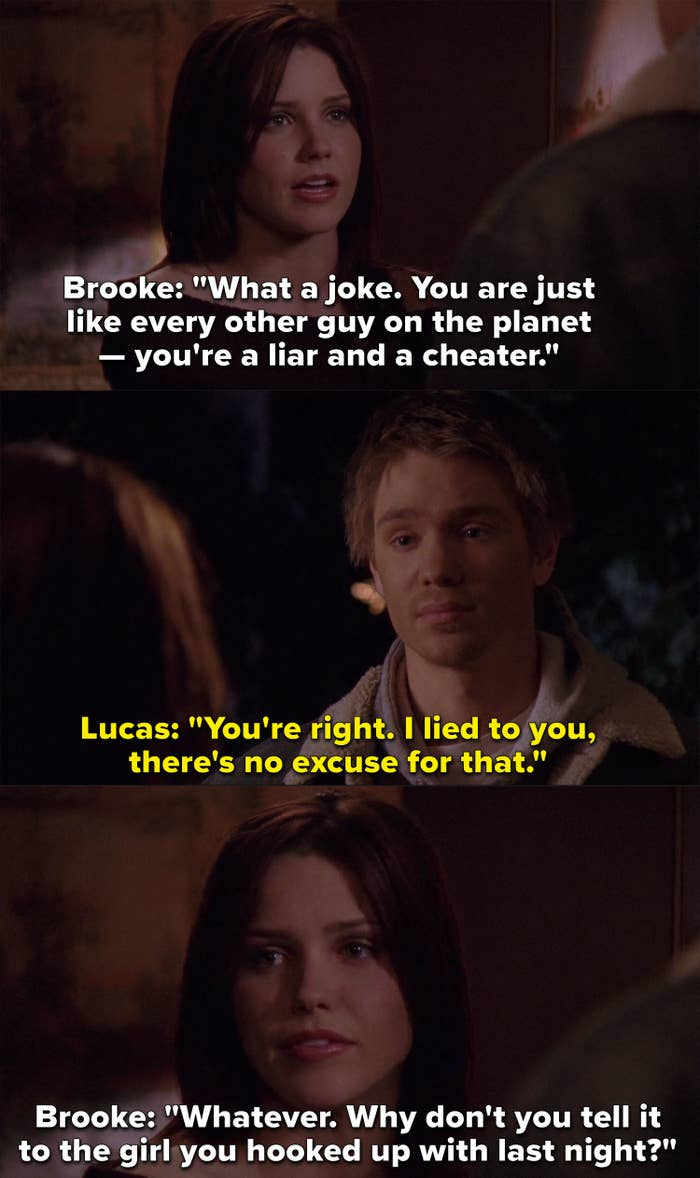 """Lucas tries to apologize to Brooke and she tells him he's just like every other guy on the planet, a liar and a cheater, says, """"Why don't you tell it to the girl you hooked up with last night?"""""""