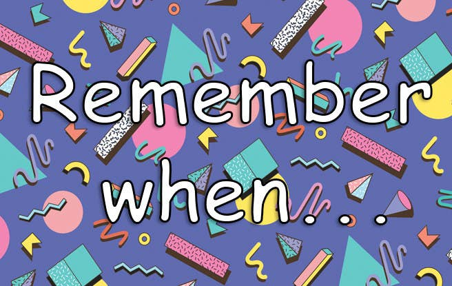 "A 1990s background with ""Remember when..."" written on it"