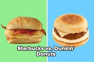 Starbucks breakfast sandwich vs Dunkin' Donuts breakfast sandwich