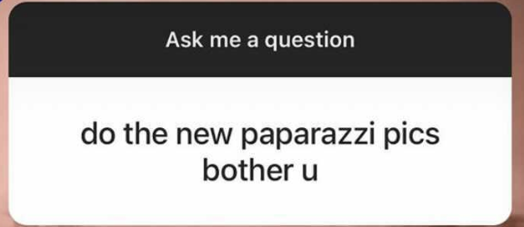 """Fan asking """"Do the new paparazzi pics bother you?"""""""
