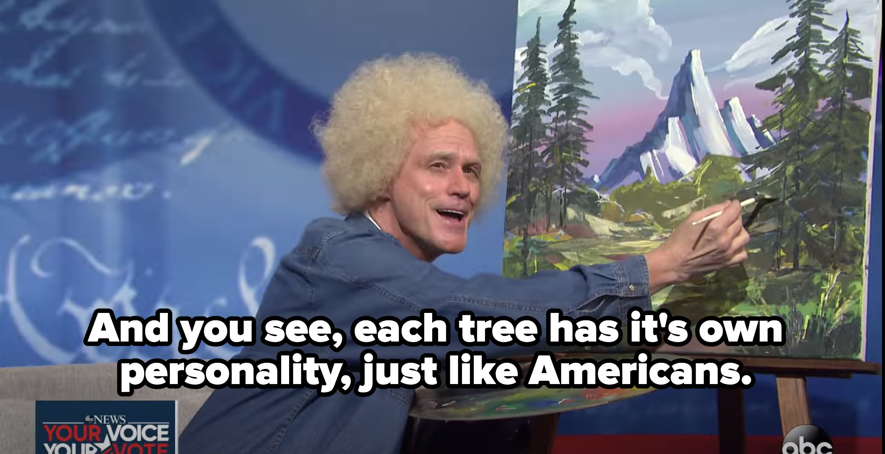 "Biden as Bob Ross, saying, ""And you see, each tree has its own personality, just like Americans."""