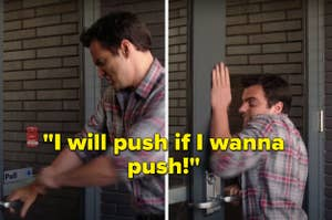 "Nick from ""New Girl"" struggling to open a door and saying, ""I will push if I wanna push"""
